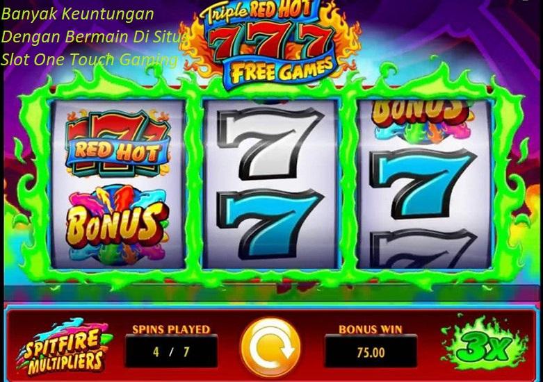 Banyak Keuntungan Dengan Bermain Di Situs Slot One Touch Gaming